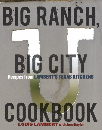 Big Ranch, Big City Cookbook: Recipes from Lambert