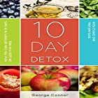 10 Day Detox: How You Can Detoxify in 10 Days or Less for Free Hörbuch von George Conner Gesprochen von: brian ackley