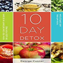 10 Day Detox: How You Can Detoxify in 10 Days or Less for Free Audiobook by George Conner Narrated by brian ackley