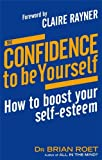 img - for By Dr. Brian Roet The Confidence to Be Yourself: How to Boost Your Self-Esteem (Reprint) [Paperback] book / textbook / text book