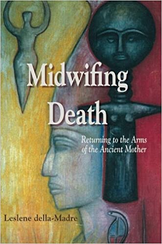 Midwifing Death: Returning to the Arms of the Ancient Mother