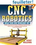 CNC Robotics: Build Your Own Workshop...