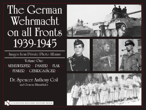 The German Wehrmacht on All Fronts 1939-1945: Nebelwerfer, Panzer, Flak, Funker, Gebirgsjger (The German Wehrmacht on All Fronts 1939-1945: Images from Private Photo Albums)