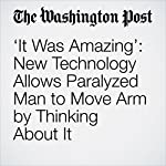 'It Was Amazing': New Technology Allows Paralyzed Man to Move Arm by Thinking About It | Travis M. Andrews