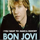 You Want to Make a Memoryby Bon Jovi