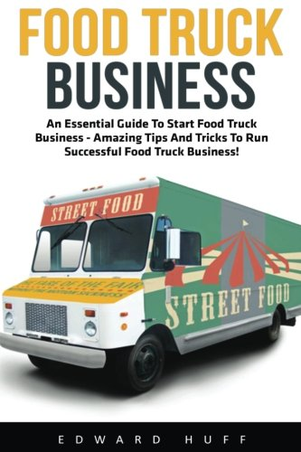 Food Truck Business: An Essential Guide to Starting a Food Truck Business - Amazing Tips and Tricks to Run a Successful Food Truck Business! (Food Truck, Passive Income, Truck Startup) (Food Lion Truck compare prices)