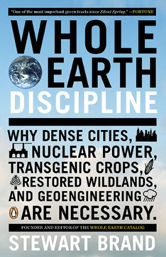 Whole Earth Discipline: Why Dense Cities, Nuclear Power, Transgenic Crops, RestoredWildlands, and Geoengineering Are Necessary: Stewart Brand: Amazon.com: Books