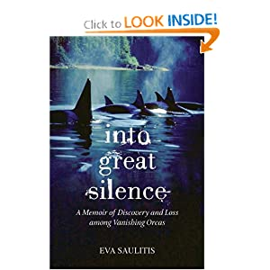 Into Great Silence: A Memoir of Discovery and Loss among Vanishing Orcas by Eva Saulitis