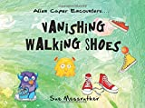 Sue Messruther Vanashing Walking Shoes: Volume 3 (Alien Capers Encounters)