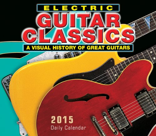 Electric Guitar Classics; A Visual History Of Great Guitars 2015 Boxed Calendar