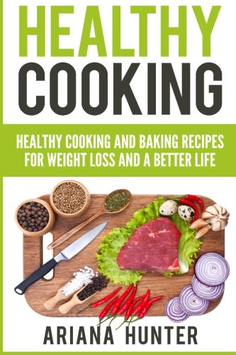 Healthy Cooking: Healthy Cooking And Baking Recipes For Weight Loss And A Better Life (Clean Eating Diet, Clean Food Diet, Healthy Living, Natural Weight Loss, Natural Food Recipes) (Healthy Cooking Recipes compare prices)