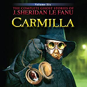 Carmilla: The Complete Ghost Stories of J. Sheridan Le Fanu (2 of 30) Audiobook