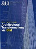 BIM元年―広がるデザインの可能性 Architectural Transformations via BIM