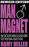Romy Miller Man Magnet: How to Be the Best Woman You Can Be in Order to Get the Best Man-A Guide to Dating (Revised Edition)