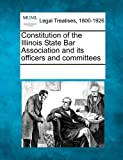 Constitution of the Illinois State Bar Association and Its Officers and Committees