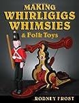 Making Whirligigs, Whimsies, & Folk Toys