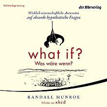 What if? Was wäre wenn? Wirklich wissenschaftliche Antworten auf absurde hypothetische Fragen Hörbuch von Randall Munroe Gesprochen von: Norman Matt