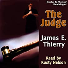 The Judge (       UNABRIDGED) by James E. Thierry Narrated by Rusty Nelson