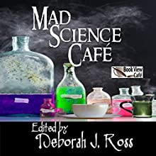Mad Science Café Audiobook by Chris Dolley, Marie Brennan, Brenda W. Clough, Madeleine E. Robins, David D. Levine, Nancy Jane Moore, Judith Tarr, Deborah J. Ross (editor), Jeffrey A. Carver Narrated by Paula Hoffman