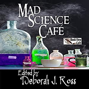 Mad Science Café | [Chris Dolley, Marie Brennan, Brenda W. Clough, Madeleine E. Robins, David D. Levine, Nancy Jane Moore, Judith Tarr, Deborah J. Ross (editor), Jeffrey A. Carver]