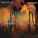 Whisper My Name (       UNABRIDGED) by Fern Michaels Narrated by Emily Durante