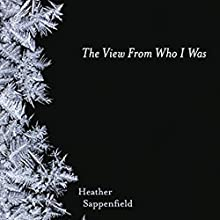 The View From Who I Was (       UNABRIDGED) by Heather Sappenfield Narrated by Emily Bauer