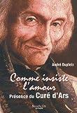 echange, troc André Dupleix - Comme insiste l'amour : Présence du curé d'Ars