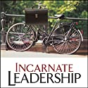 Incarnate Leadership: 5 Leadership Lessons from the Life of Jesus (       UNABRIDGED) by Bill Robinson Narrated by Don Hagen