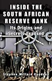Inside the South African Reserve Bank - Its Origins and Secrets Exposed