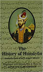 The History of Humayun: Humayun-Nama: Gul-Badan Begam