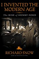 I Invented the Modern Age: The Rise of Henry Ford (No)