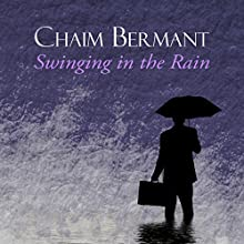 Swinging in the Rain (       UNABRIDGED) by Chaim Bermant Narrated by Jonathan Coote