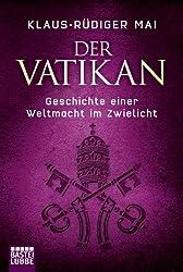 Der Vatikan: Geschichte einer Weltmacht im Zwielicht