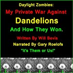 Daylight Zombies: My Private War Against Dandelions. And How They Won. | Will Bevis