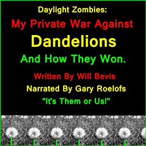 Daylight Zombies: My Private War Against Dandelions. And How They Won. | [Will Bevis]