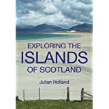 Exploring the Islands of Scotland - The Ultimate Practical Guideby Julian Holland