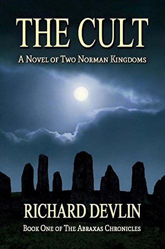Book: The Cult - A Novel of Two Norman Kingdoms (The Abraxas Chronicles Book 1) by Richard Devlin