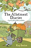 Kay Sexton The Allotment Diaries: A Year of Potting, Plotting and Feasting