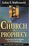 The Church in Prophecy: Exploring God's Purpose for the Present Age (082543968X) by Walvoord, John F.
