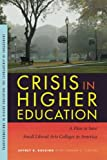 img - for Crisis in Higher Education: A Plan to Save Small Liberal Arts Colleges in America (Transformations in Higher Education) book / textbook / text book