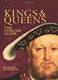 Kings & Queens: The Concise Guide (0715323768) by Cavendish, Richard