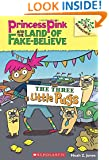The Three Little Pugs: A Branches Book (Princess Pink and the Land of Fake-Believe #3) (Princess Pink and the Land of Fake Believe. Scholastic Branches)