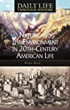 Nature and the Environment in Twentieth-Century American Life (The Greenwood Press Daily Life Through History Series: Nature and the Environment in Everyday Life)