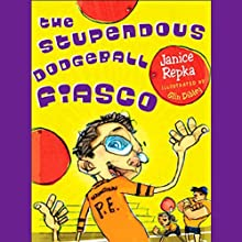 The Stupendous Dodgeball Fiasco (       UNABRIDGED) by Janice Repka Narrated by Bryan Kennedy