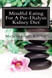 Mindful Eating For A Pre Dialysis Kidney Diet: Healthy Attitudes Toward Food and Life (Renal Diet HQ IQ Pre Dialysis Living)