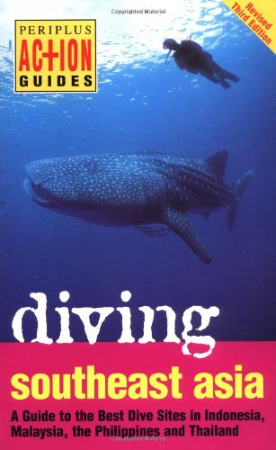 Diving Southeast Asia: A Guide to the Best Dive Sites in Indonesia, Malaysia, the Philippines and Thailand (Periplus Act