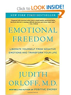 Emotional Freedom: Liberate Yourself from Negative Emotions and Transform Your Life [Paperback] — by Judith Orloff