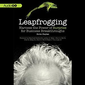 Leapfrogging: Harness the Power of Surprise for Business Breakthroughs | [Soren Kaplan]