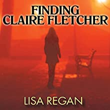Finding Claire Fletcher (       UNABRIDGED) by Lisa Regan Narrated by Amy Landon