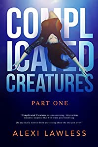 Complicated Creatures Part One: Romantic Suspense Thriller by Alexi Lawless ebook deal
